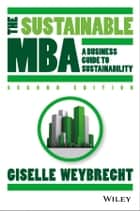 The Sustainable MBA - A Business Guide to Sustainability ebook by Giselle Weybrecht