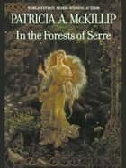 In The Forests Of Serre ebook by Patricia A. McKillip