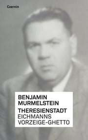 Theresienstadt - Eichmanns Vorzeige-Ghetto ebook by Kobo.Web.Store.Products.Fields.ContributorFieldViewModel