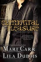 Elemental Pleasure ebook by Lila Dubois,Mari Carr