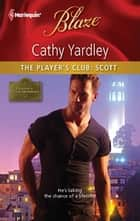 The Player's Club: Scott ebook by Cathy Yardley