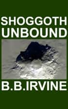 Shoggoth Unbound ebook by B.B. Irvine