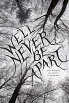 We'll Never Be Apart ebook by Emiko Jean