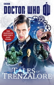 Doctor Who: Tales of Trenzalore - The Eleventh Doctor's Last Stand ebook by Justin Richards,Mark Morris,George Mann,Paul Finch