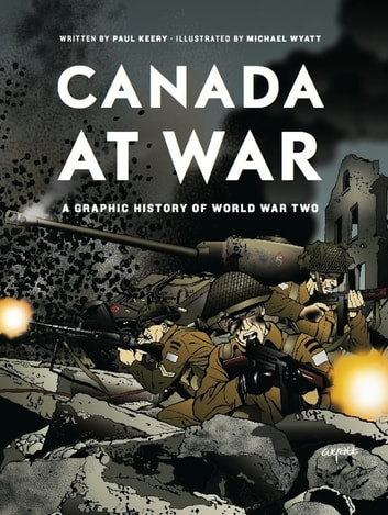Canada at War - A Graphic History of World War Two ebook by Paul Keery,Michael Wyatt
