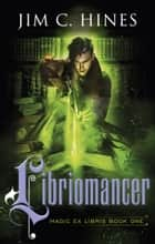 Libriomancer ebook by Jim C. Hines