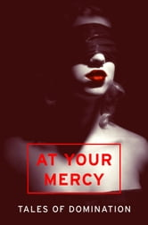 At Your Mercy: Tales of Domination ebook by Various