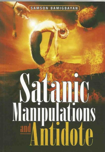 Satanic Manipulations and Antidotes ebook by Pastor Samson Bamigbayan