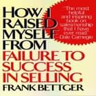 How I Raised Myself from Failure to Success in Selling audiobook by