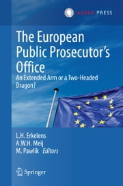 The European Public Prosecutor's Office - An extended arm or a Two-Headed dragon? ebook by