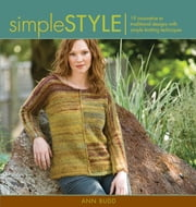 Simple Style - Innovative to Traditional 17 Inspired Designs to Knit ebook by Ann Budd