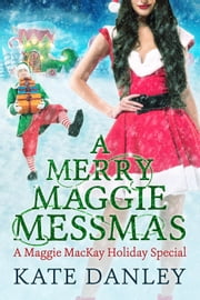 A Merry Maggie Messmas - Maggie MacKay: Holiday Special, #7 ebook by Kate Danley