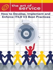How to Develop, Implement and Enforce ITIL V3's Best Practices ebook by Blokdijk, Gerard