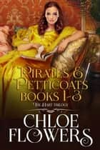 Pirates & Trilogy - Pirates & Petticoats ebook by Chloe Flowers