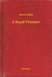A Royal Prisoner ebook by Marcel Allain