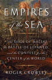 Empires of the Sea - The Siege of Malta, the Battle of Lepanto, and the Contest for the Center of the World ebook by Roger Crowley