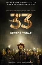 The 33 (Now a major motion picture - previously titled Deep Down Dark) ebook by Héctor Tobar