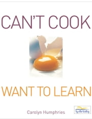 Cant Cook Want to Learn ebook by Humphries Carolyn