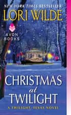 Christmas at Twilight - A Twilight, Texas Novel ebook by Lori Wilde