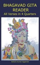 Bhagavad Gita Reader - All Verses in 4 Quarters ebook by Ashwini Kumar Aggarwal