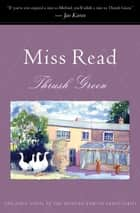 Thrush Green - A Novel ebook by Miss Read