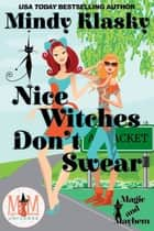 Nice Witches Don't Swear: Magic and Mayhem Universe - Washington Witches (Magical Washington) ebook by Mindy Klasky