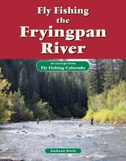 Fly Fishing the Fryingpan River - An Excerpt from Fly Fishing Colorado ebook by Jackson Streit