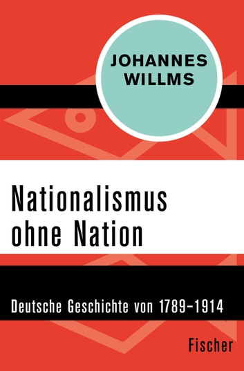 Nationalismus ohne Nation - Deutsche Geschichte von 1789–1914 ebook by Johannes Willms