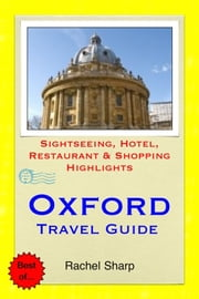 Oxford Travel Guide - Sightseeing, Hotel, Restaurant & Shopping Highlights (Illustrated) ebook by Rachel Sharp