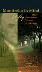 Monticello in Mind - Fifty Contemporary Poems on Jefferson ebook by Lisa Russ Spaar