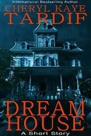 Dream House - A Short Story ebook by Cheryl Kaye Tardif