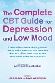 The Complete CBT Guide for Depression and Low Mood - A comprehensive self-help guide for people with depression and low mood that also offers invaluable advice for families and other supporters 電子書 by Lee Brosan, David Westbrook