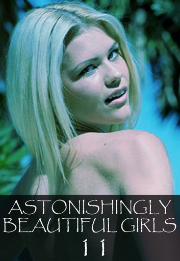 Astonishingly Beautiful Girls Volume 11 - A sexy photo book ebook by Mandy Tolstag