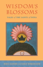 Wisdom's Blossoms - Tales of the Saints of India ebook by Doug Glener,Sarat Komaragiri