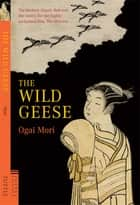 Wild Geese ebook by Ogai Mori, Sanford Goldstein, Kingo Ochiai