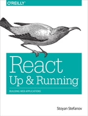React: Up & Running - Building Web Applications ebook by Stoyan Stefanov