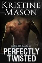 Perfectly Twisted ebook by Kristine Mason