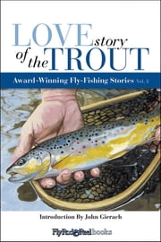 Love Story of the Trout - More Award Winning Fly Fishing Stories ebook by Joe Healy,John Gierach