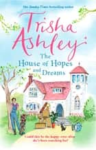 The House of Hopes and Dreams ebook by Trisha Ashley