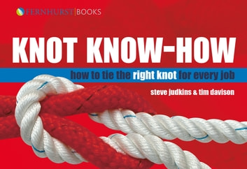 Knot Know-How - How To Tie the Right Knot For Every Job ebook by Steve Judkins,Tim Davison
