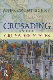 Crusading and the Crusader States ebook by Andrew Jotischky
