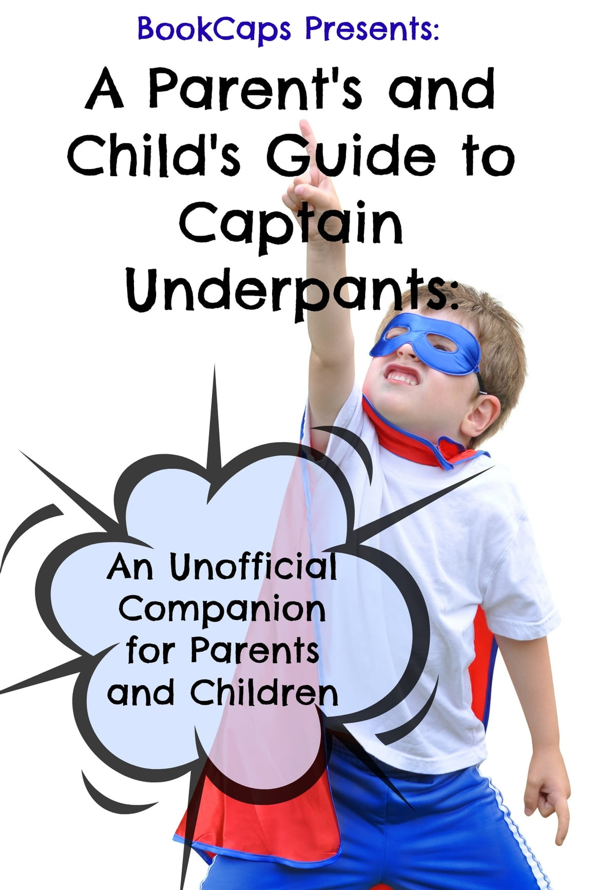 A Parent's and Child's Guide to Captain Underpants: An Unofficial Companion  for Parents and Children ebook by BookCaps - Rakuten Kobo