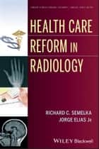 Health Care Reform in Radiology ebook by Richard C. Semelka,Jorge Elias