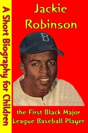 Jackie Robinson : the First Black Major League Baseball Player - (A Short Biography for Children) ebook by Best Children's Biographies