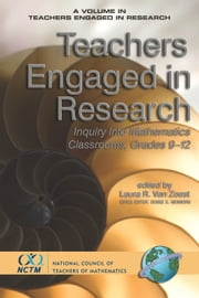 Teachers Engaged in Research - Inquiry into Mathematics Classrooms, Grades 9-12 ebook by Laura R. Van Zoest