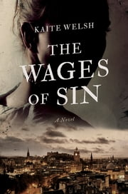 The Wages of Sin: A Novel (Sarah Gilchrist Mysteries) ebook by Kaite Welsh