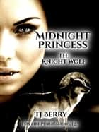 Midnight Princess - The Knight Wolf ebook by TJ Berry
