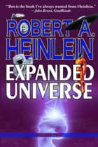 ebook Robert Heinlein's Expanded Universe: Volume Two de Robert Heinlein