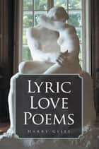 Lyric Love Poems ebook by Harry Giles
