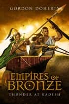 Empires of Bronze: Thunder at Kadesh (Empires of Bronze #3) ebook by Gordon Doherty